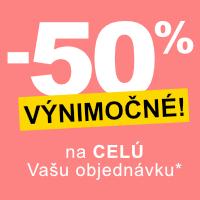 Zľava -50%* na celú Vašu objednávku